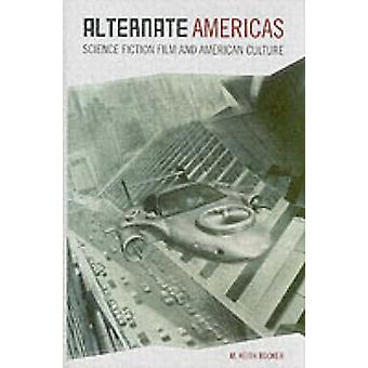 Alternate Americas Science Fiction Film and American Culture by Booker & M. Keith