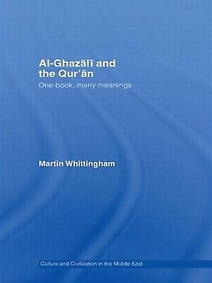 Al Ghazali and the Quran One Book Many Meanings by Whittingham & Martin
