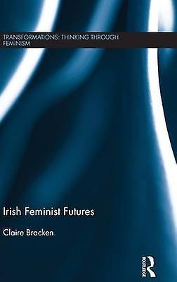 Irish Feminist Futures by Bracken & Claire