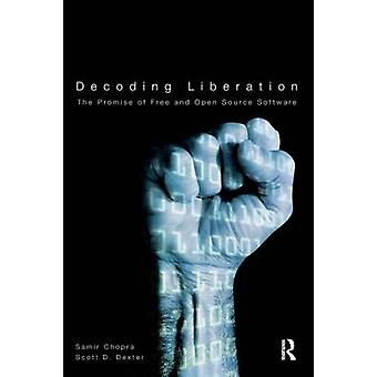 Decoding Liberation  The Promise of Free and Open Source Software by Chopra & Samir