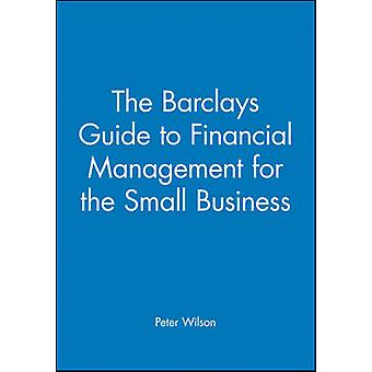 The Barclays Guide to Financial Management for the Small Business by Wilson & Peter