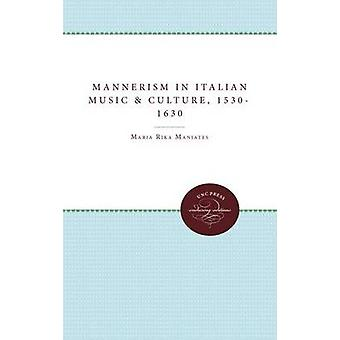Mannerism in Italian Music and Culture 15301630 by Maniates & Maria Rika