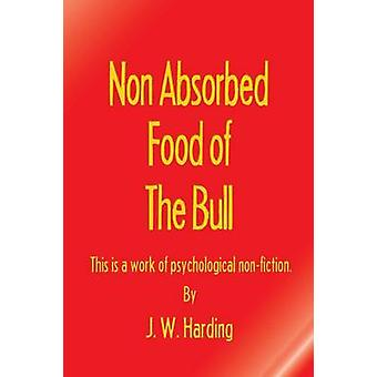 Non Absorbed Food of the Bull This is a work of psychological nonfiction by Harding & J. W.