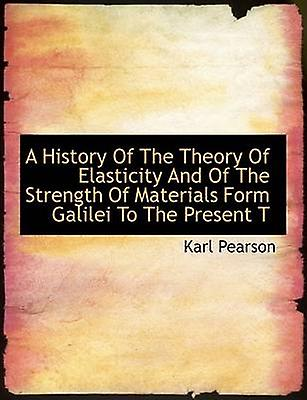 A History Of The Theory Of Elasticity And Of The Strength Of Materials Form Galilei To The Present T by Pearson & Karl