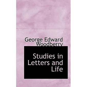 Studies in Letters and Life by Woodberry & George Edward