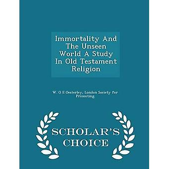 Immortality And The Unseen World A Study In Old Testament Religion  Scholars Choice Edition by Oesterley & W. O E
