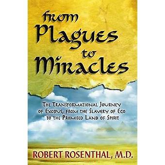 Fra plager til mirakler Transformational rejsen af udvandringen fra slaveri af Ego til det lovede Land ånd af Rosenthal & Robert S.