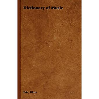 Dictionary of Music by Blom & Eric