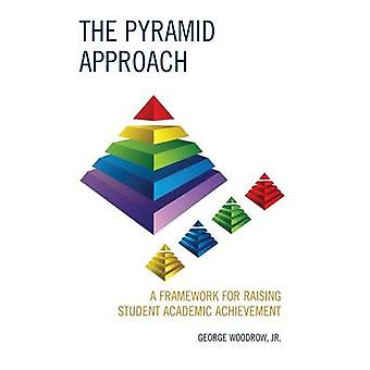 The Pyramid Approach A Framework for Raising Student Academic Achievement by Woodrow & George Jr.