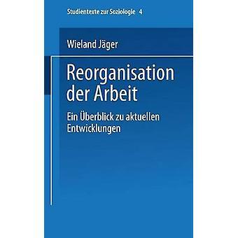 Reorganisation Der Arbeit Ein Uberblick Zu Aktuellen Entwicklungen by Jager & Wieland