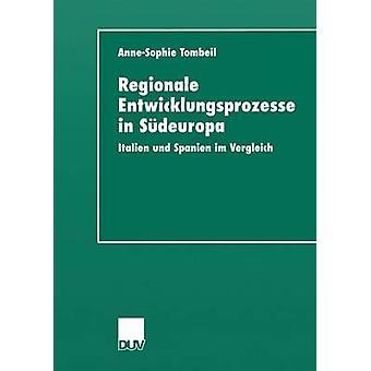 Regionale Entwicklungsprozesse in Sdeuropa  Italien und Spanien im Vergleich by Tombeil & AnneSophie