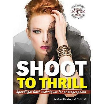 Shoot to Thrill : Speedlight Flash Techniques for Photographers