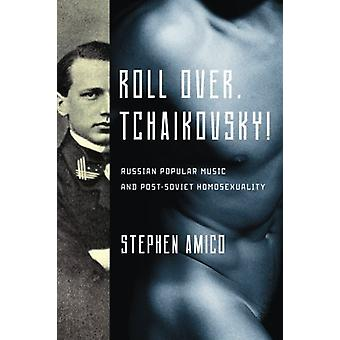 Roll Over - Tchaikovsky! - Russian Popular Music and Post-Soviet Homos