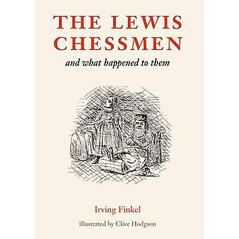 The Lewis Chessmen - and What Happened to Them by Irving L. Finkel - C
