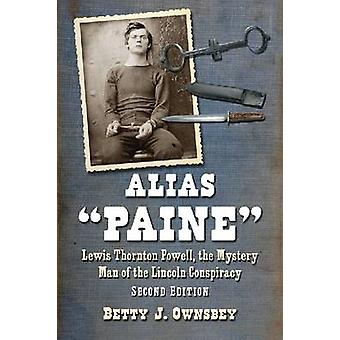 Alias  -Paine - - Lewis Thornton Powell - the Mystery Man of the Lincoln