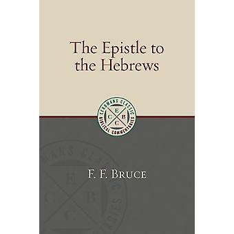 The Epistle to the Hebrews by F. F. Bruce - 9780802875891 Book