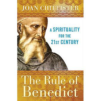 The Rule of Benedict - A Spirituality for the 21st Century by Joan Chi