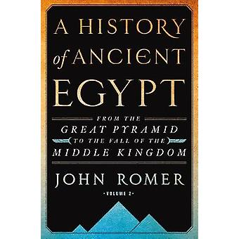 A History of Ancient Egypt Volume 2 - From the Great Pyramid to the Fa