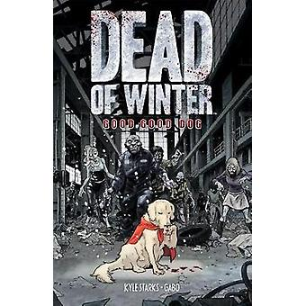 Dead of Winter - Good Good Dog by Kyle Starks - 9781620104835 Book