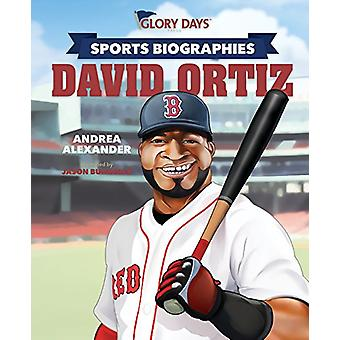 Glory Days Press Sports Biographies - David Ortiz by Andrea Alexander
