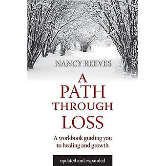 A Path Through Loss - A Guide to Writing Your Healing and Growth by Na