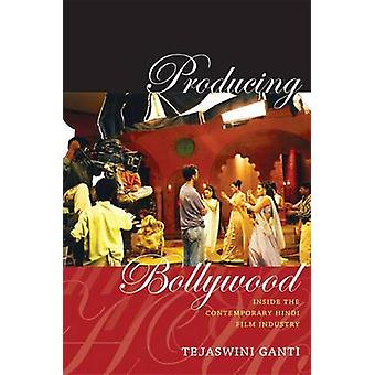 Producing Bollywood - Inside the Contemporary Hindi Film Industry by T