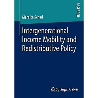 Intergenerational Income Mobility and Redistributive Policy by Schad & Mareike