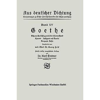 Goethe Gotz Von Berlichingen Mit Der Eisernen Hand Egmont . Iphigenie Auf Tauris Torquato Tasso by Credner & Karl