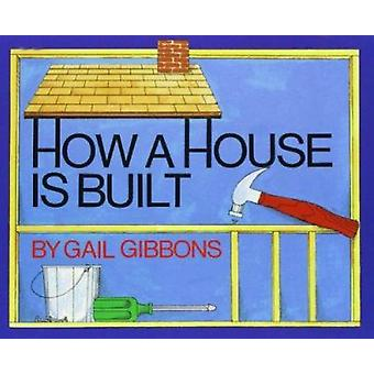 How a House Is Built by Gail Gibbons - 9780823408412 Book