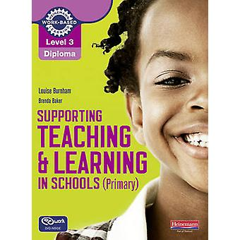 Level 3 Diploma Supporting Teaching and Learning in Schools Primary Candidate Handbook by Louise Burnham & Brenda Baker