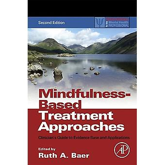 Mindfulness-Based Treatment Approaches: Clinician's Guide to Evidence Base and Applications (Practical Resources for the Mental Health Professional) (Paperback) by Baer Ruth