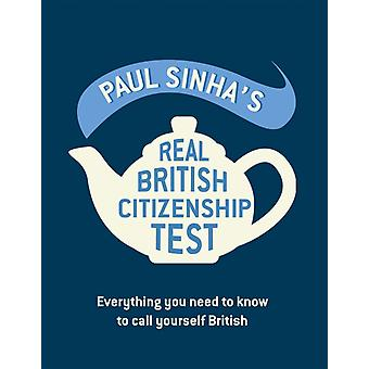 The Real British Citizenship Test: What You Really Need to Know to be a UK Citizen (Hardcover) by Sinha Paul
