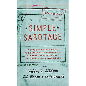 Simple Sabotage - A Modern Field Manual for Detecting and Rooting Out