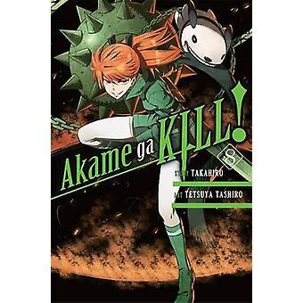 Akame Ga Kill! -Vol. 8 von Takahiro - Tetsuya Tashiro - 9780316340113