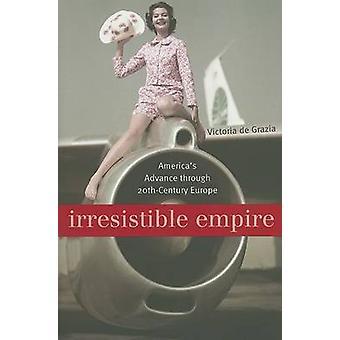 Oemotståndlig Empire - Amerikas förväg genom 1900-talets Euro