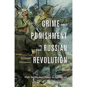 Crime and Punishment in the Russian Revolution - Mob Justice and Polic