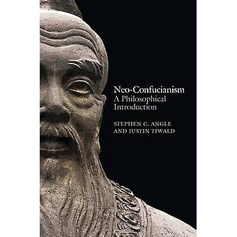 Neo-Confucianism - A Philosophical Introduction by Stephen C. Angle -
