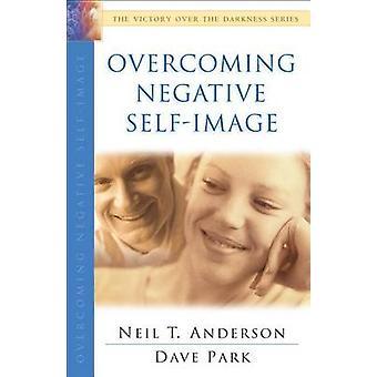 Het overwinnen van negatieve zelfbeeld door Neil T Anderson - Dave Park - 97807