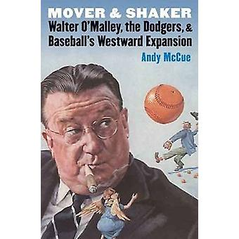 Mover and Shaker - Walter O'Malley - the Dodgers - and Baseball's West