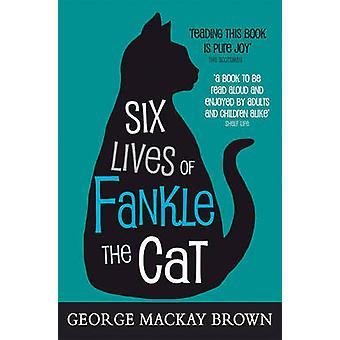 Six Lives of Fankle the Cat (3rd Revised edition) by George Mackay Br