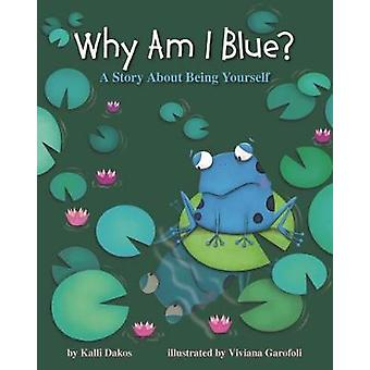 Why Am I Blue? - A Story About Being Yourself by Kallu Dakos - Viviana
