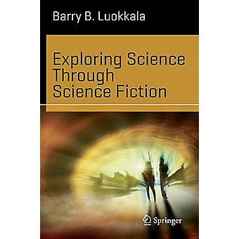 Exploring Science Through Science Fiction by Barry B. Luokkala - 9781