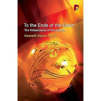 To the Ends of the Earth - The Globalization of Christianity by Kennet