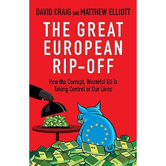 The Great European Rip-off - How the Corrupt - Wasteful EU is Taking C
