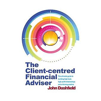 The Client-Centred Financial Adviser - The ultimate guide to building