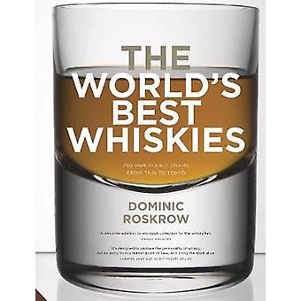World's Best Whiskies - 750 Unmissable Drams from Tain to Tokyo by Wor