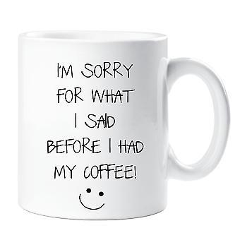 Tut mir leid für das, was ich vorhin meine Kaffee-Haferl