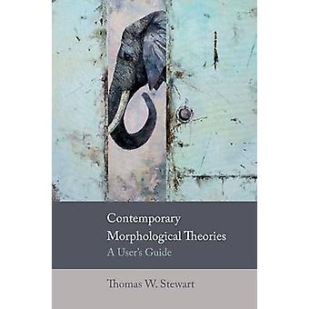 Contemporary Morphological Theories - A User's Guide by Thomas W. Stew