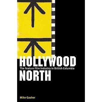 Hollywood North - The Feature Film Industry in British Columbia by Mik