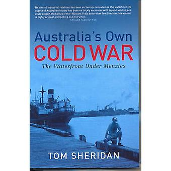 Australia's Own Cold War - The Waterfront Under Menzies by Tom Sherida